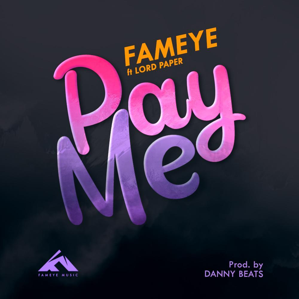 Fameye – Pay Me Ft. Lord Paper (Prod. By Danny Beats)