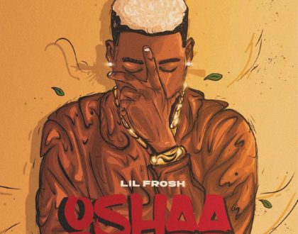 Lil Frosh – Oshaa (Prod. by Vstix)
