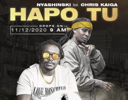 Nyashinski ft Chris Kaiga – HAPO TU