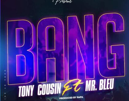 TONY COUSIN Ft. MR. BLUE – BANG