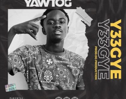 Yaw Tog – Y33gye (Prod. By DG Production)