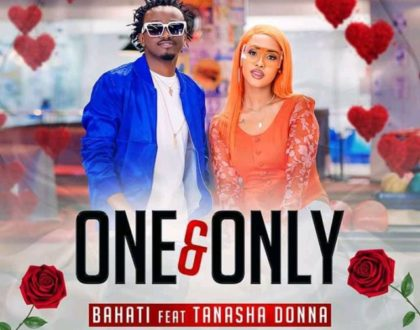 Bahati ft Tanasha Donna – ONE AND ONLY