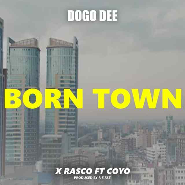 Dogo Dee x Rasco Ft. Coyo – Born Town