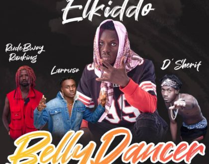 Elkiddo - Belly Dancer ft RudeBwoy Ranking, Larruso, D'Sherif