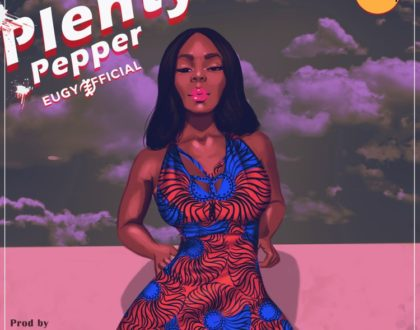 Eugy – Plenty Pepper (Prod. by Team Salut)