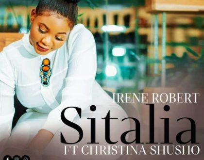 Irene Robert ft Christina Shusho – Sitalia
