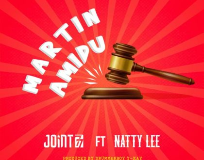 Joint 77 – Martin Amidu ft. Natty Lee (Prod. by Drummerboy Y-Kay)