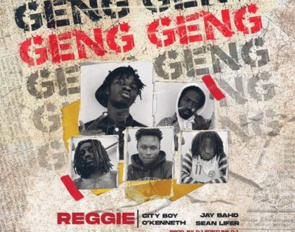 Reggie – Geng Geng ft. Jay Bahd, City Boy, O'Kenneth & Sean Lifer