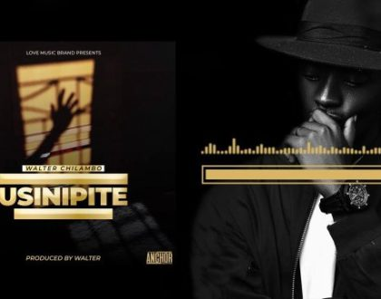 Walter Chilambo – Usinipite