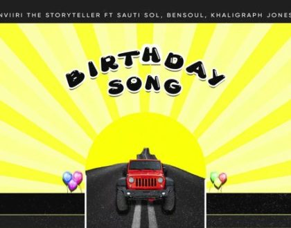 Nviiri The Storyteller ft Sauti Sol, Bensoul & Khaligraph Jones – Birthday SONG