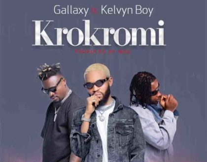 Gallaxy – Krokromi ft. Kelvyn Boy (Prod. by MOG Beatz)