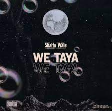 Shatta Wale – We Taya (Prod. By Beatz Vampire)