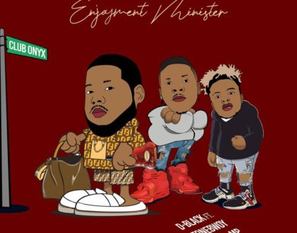 D-Black – Enjoyment Minister ft. Quamina Mp & Stonebwoy