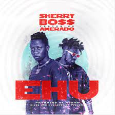 Sherry Boss – Ehu Ft. Amerado