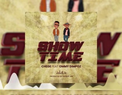Chege Ft Ommy Dimpoz – Show Time