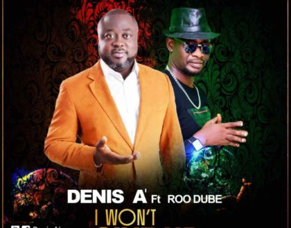 Denis A' Debuts The Music Scenes With 'I Won't Give Up' Featuring Roo Dube | LISTEN