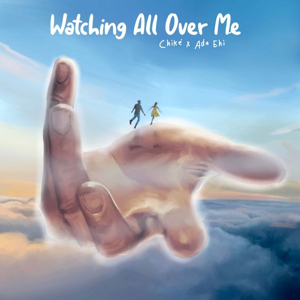 Chike ft. Ada Ehi – Watching All over Me