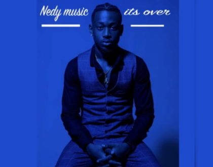Nedy Music – Its Over