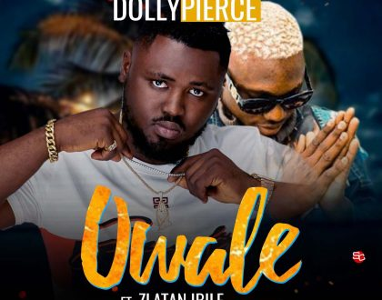 Dollypierce - Owale Ft. Zlatan