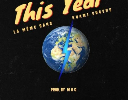 La Meme Gang – This Year ft. Kuami Eugene (Prod by MOG Beatz)