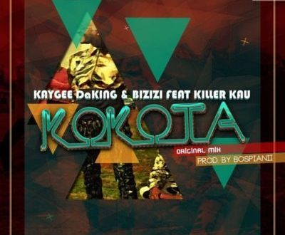 KayGee DaKing & Bizizi – Kokota ft. Killer Kau