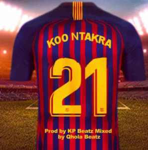 Koo Ntakra – 21 (Prod By KP Beatz)
