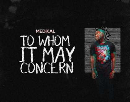 Medikal – To Who It May Concern (Prod.-by-Unklebeatz)